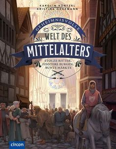 Geheimnisvolle Welt des Mittelalters: Stolze Ritter, finstere Burgen, bunte Märkte | kinderbuch-tipps.net Illustrator, Bunt, Broadway Shows, Products, Historical Pictures, Learn To Read, Proud Of You, Middle Ages, Remember This
