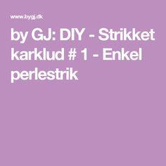 by GJ: DIY - Strikket karklud # 1 - Enkel perlestrik