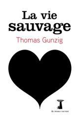 La vie sauvage - Thomas Gunzig - Au diable vauvert - 2017
