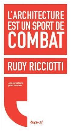 Amazon.fr - L'architecture est un sport de combat - Rudy Ricciotti, David d' Equainville - Livres