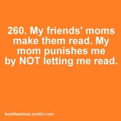 I was always grounded from reading.  In fact I think Mike would like to ground me from reading sometimes so I would get some housecleaning done.. :)