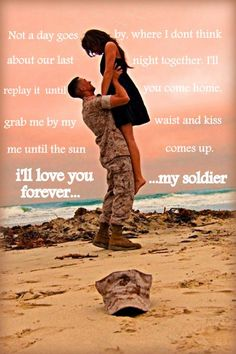Not a day goes by when I don't think about our last night together. I'll replay it until you come home grab me by my waist and kiss me until the sun comes up. I'll love you forever. my soldier works for an airmen as well! Military Love Quotes, Army Quotes, Military Couples, Military Wife, Military Dating, Military Marriage, Military Deployment, Marines Girlfriend, Navy Girlfriend