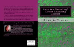 The first edition of Audacious Consulting's Dream Launching Manual. 2012. By Annette Trucke