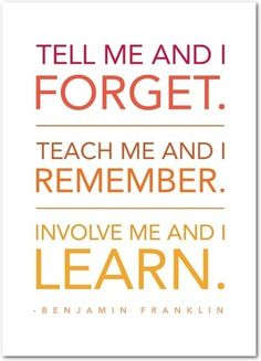 """""""Tell me and I forget. Teach me and I remember. Involve me and I learn."""" -Benjamin Franklin #eduaction #quote"""