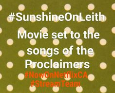 Movie #SunshineOnLeith set to songs of #TheProclaimers #netflixcanada #NowOnNetflixCA #streamteam #What2Watch