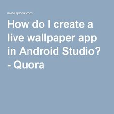 How do I create a live wallpaper app in Android Studio? - Quora