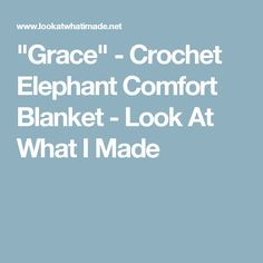 """""""Grace"""" - Crochet Elephant Comfort Blanket - Look At What I Made"""