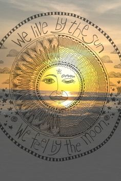 """""""We live by the sun; we feel by the moon."""" - (Tumblr)"""