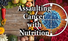 NaturalSociety.com/***Assaulting Cancer with Nutrition