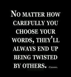 No matter how carefully you choose your words, they'll always end up being twisted by others. Gøød Mørning!