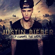 Justin Bieber help change the world