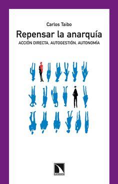 Repensar la anarquía : acción directa, autogestión, autonomía / Carlos Taibo