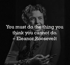 """""""You must do the thing you think you cannot do. Eleanor Roosevelt, You Must, Mondays, Monday Motivation, Evolution, Thinking Of You, Inspirational Quotes, Guys, Reading"""