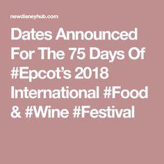 Dates Announced For The 75 Days Of 2018 International & Disney Hub, Wine Festival, Epcot, Magic Kingdom, International Recipes, Wine Recipes, Dates, Date