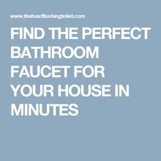 FIND THE PERFECT BATHROOM FAUCET FOR YOUR HOUSE IN MINUTES