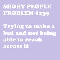 I guess I will just keep walking around the bed. Short People Problems, Short Girl Problems, Short People Quotes, Mixed Girl Problems, Life Problems, Easy French Twist, Just Keep Walking, Short Person, Short Jokes