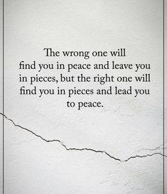 The wrong one will find you in peace and leave you in pieces..