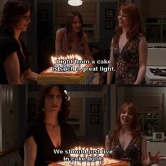 """""""Light from a cake is such a great light. We should just live in cake light."""" Brenda and Claire. Six Feet Under."""