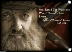 Discover and share Popcorn Sutton Quotes. Explore our collection of motivational and famous quotes by authors you know and love. Badass Quotes, Funny Quotes, Life Quotes, Friend Quotes, Wisdom Quotes, Conversation Starter Questions, Appalachian People, Funny Road Signs, Redneck Humor