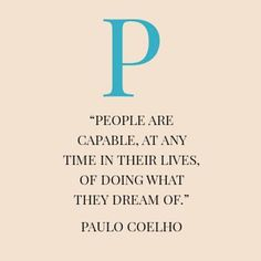 """People are capable, at any time in their lives, of doing what they dream of"""