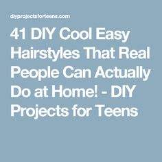 41 DIY Cool Easy Hairstyles That Real People Can Actually Do at Home! - DIY Projects for Teens