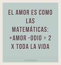 El Amor es como las matemáticas: + Amor - Odio ÷ 2 X Toda la vida #Citas #Frases @Candidman