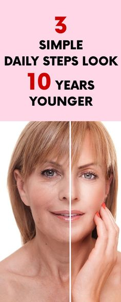 3 Simple Daily Steps Look 10 Years Younger