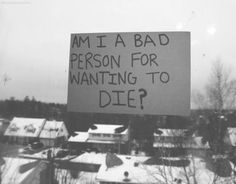 Am I a bad person for wanting to die? #depression