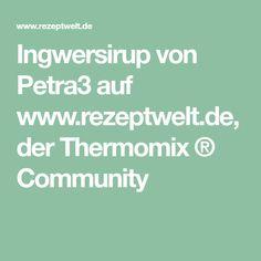 Ingwersirup von Petra3 auf www.rezeptwelt.de, der Thermomix ® Community
