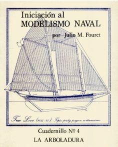 """Manuales para la construcción de barcos a escala 4ª entrega de """"Iniciación al Modelismo Naval"""" de Julio Fouret. Cuadernillo 4 - La Arbola..."""
