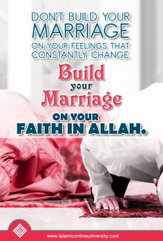 Don't build your marriage on your feelings that constantly change. Build your marriage on your faith in Allah. Islamic Quotes On Marriage, Islam Marriage, Islamic Love Quotes, Marriage Relationship, Love And Marriage, Relationships, Muslim Family, Muslim Couples, Islamic Online University