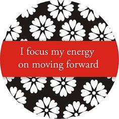 I focus my energy on moving forward.