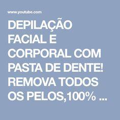DEPILAÇÃO FACIAL E CORPORAL COM PASTA DE DENTE! REMOVA TODOS OS PELOS,100% GARANTIDO! - YouTube