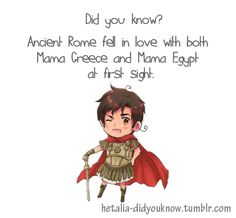 Fun facts: Ancient Roman society was monogamous in nature; even if a man slept around on the side, he could only marry one woman at a time. This was because the Ancient Romans placed a huge emphasis on the sanctity of the home and the role a stable household would have in rearing the next generation of Roman citizens. How does this transfer into Hetalia? Well, in my head-canon, Lucius (my name for Rome) married Ancient Greece...but had multiple affairs when he went on campaign elsewhere.