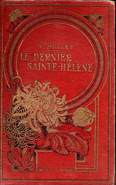 """It wouldn't make a Kindle cover, but wow """"le dernier Sainte-Hélène"""" by Camille Mulley -book cover Vintage Book Covers, Vintage Books, Art Nouveau, I See Red, Red Books, Simply Red, Beautiful Book Covers, Book Cover Art, Book Art"""