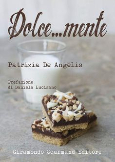 """""""Dolce...mente"""" verso il Natale. Il primo libro di Patrizia De Angelis, in vendita dal 10 novembre su giramondogourmand.it. Patrizia De Angelis è anche autrice di un seguitissimo blog: I Dolci nella Mente"""