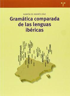 Gramática comparada de las lenguas ibéricas / Ramón de Andrés Díaz Publicación Gijón : Trea, D.L. 2013
