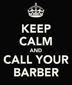 Keep Calm and Call Your Barber #Barbershop