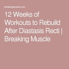 12 Weeks of Workouts to Rebuild After Diastasis Recti | Breaking Muscle