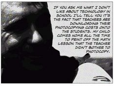 "https://flic.kr/p/zkGtZo | Educational Postcard: ""If you ask me what I don't like about technology in school, I'll tell you it's the fact that teachers are downloading their photocopying costs onto the students...."" 