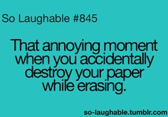That annoying moment when you accidentally destroy your paper while erasing Favorite Quotes, Best Quotes, Funny Quotes, So Laughable, Random Stuff, Funny Stuff, Hard Truth, Describe Me, Totally Awesome