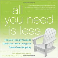By Madeleine Somerville All You Need Is Less: The Eco-friendly Guide to Guilt-Free Green Living and Stress-Free Simplicity [Paperback]: Madeleine Somerville: 8601411244940: Books - Amazon.ca