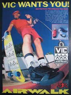 Airwalk Shoes - Vic Wants You Ad (1988)   My actually shoes.