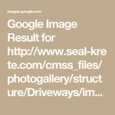 Google Image Result for http://www.seal-krete.com/cmss_files/photogallery/structure/Driveways/image38477.jpg