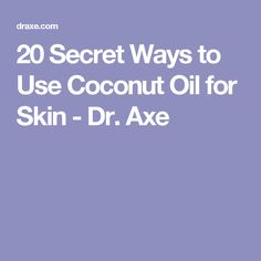 20 Secret Ways to Use Coconut Oil for Skin - Dr. Axe