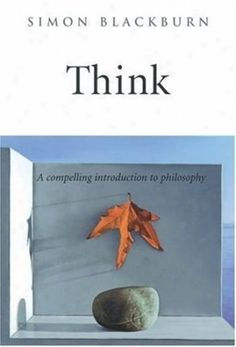 Think is one of the best single-volume introductions to Western philosophy. This book summarizes central themes in philosophy in a thoroughly entertaining and clear manner.