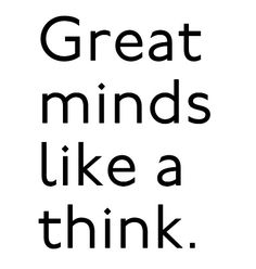 """love a good play on words :) """"great minds like a think""""  ~~ditto~~"""