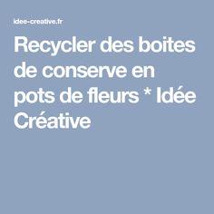 Recycler des boites de conserve en pots de fleurs * Idée Créative