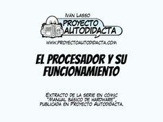 """En formato presentación: extracto de la serie """"Manual básico de hardware"""" publicada en proyectoautodidacta.com donde se explica la función que desempeña el procesador en una computador…"""