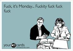 Fuck, it's Monday... Fuckity fuck fuck fuck.